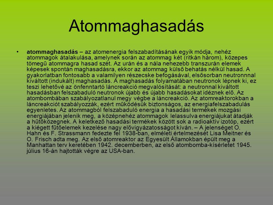 Atommaghasadás atommaghasadás – az atomenergia felszabadításának egyik módja, nehéz atommagok átalakulása, amelynek során az atommag két (ritkán három), közepes tömegű atommagra hasad szét.