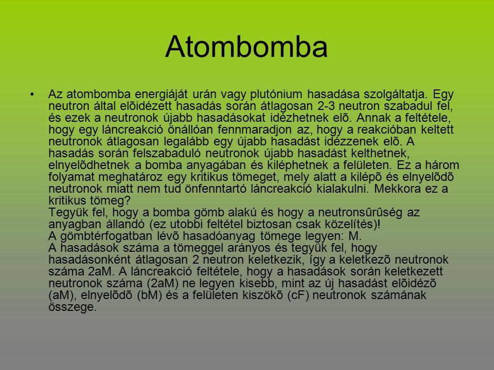 Atombomba Az atombomba energiáját urán vagy plutónium hasadása szolgáltatja.