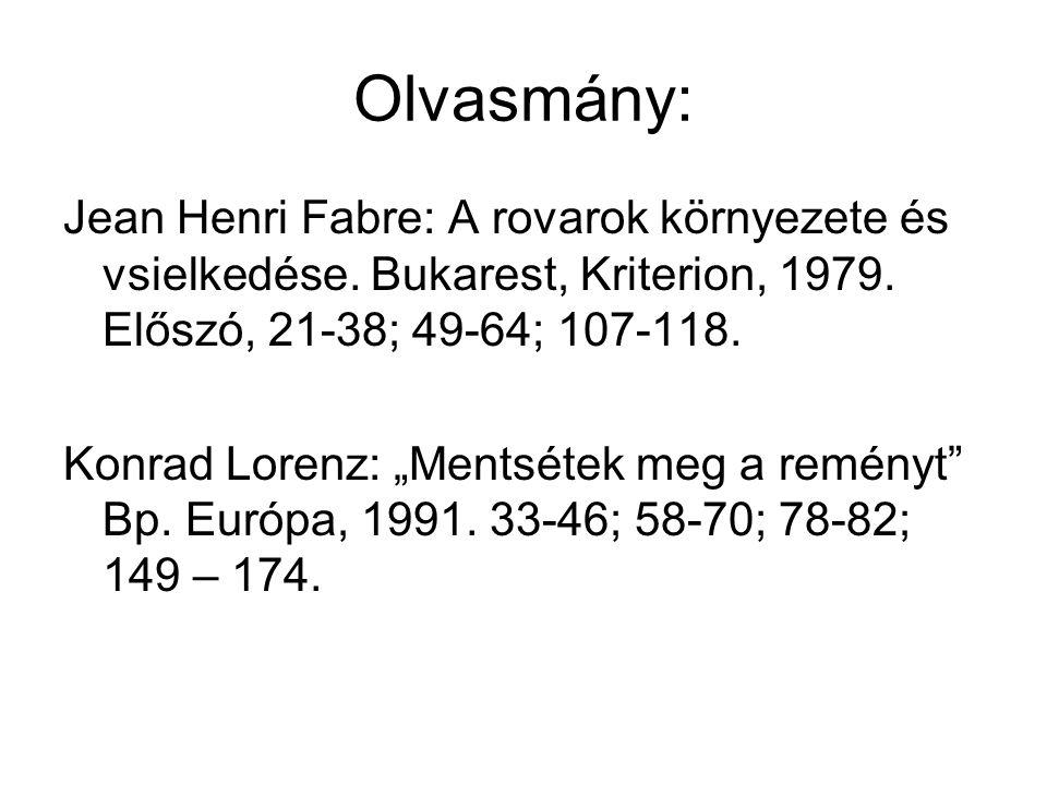 """Olvasmány: Jean Henri Fabre: A rovarok környezete és vsielkedése. Bukarest, Kriterion, 1979. Előszó, 21-38; 49-64; 107-118. Konrad Lorenz: """"Mentsétek"""
