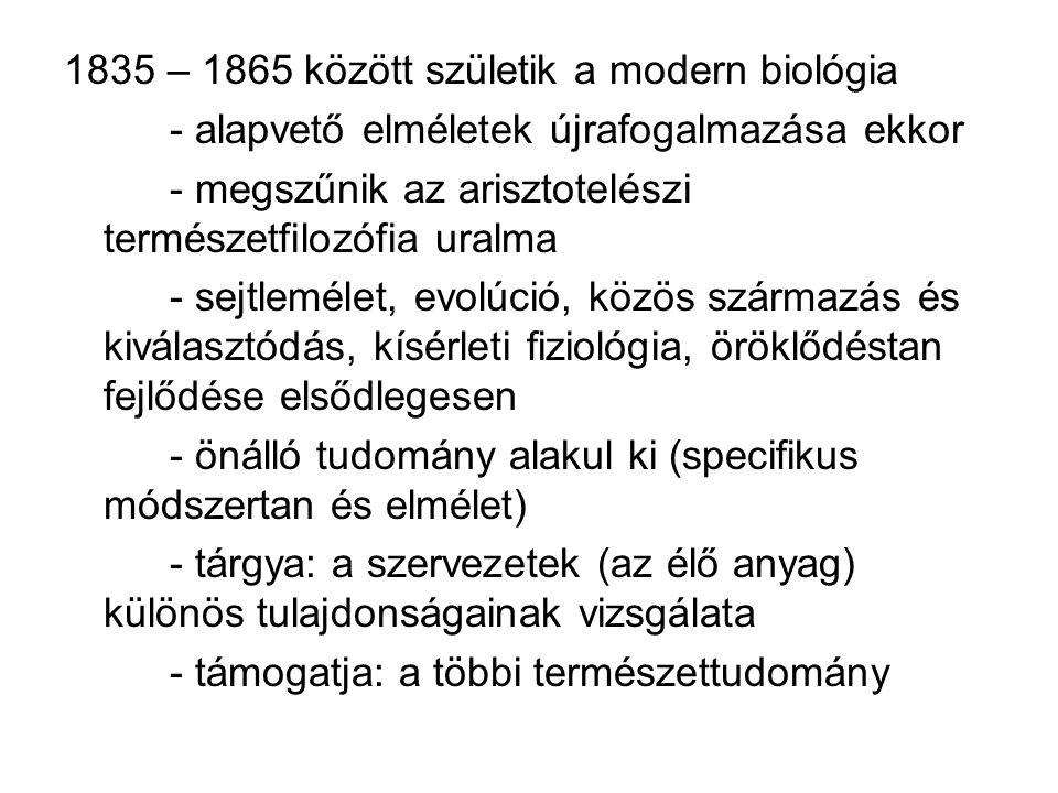 1835 – 1865 között születik a modern biológia - alapvető elméletek újrafogalmazása ekkor - megszűnik az arisztotelészi természetfilozófia uralma - sej
