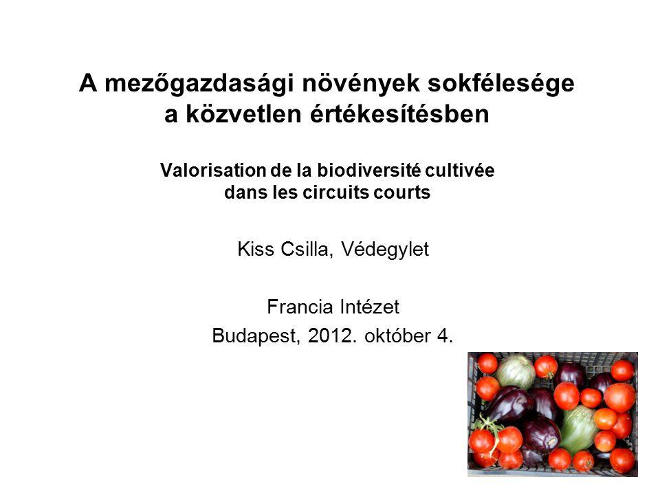 A mezőgazdasági növények sokfélesége a közvetlen értékesítésben Valorisation de la biodiversité cultivée dans les circuits courts Kiss Csilla, Védegyl