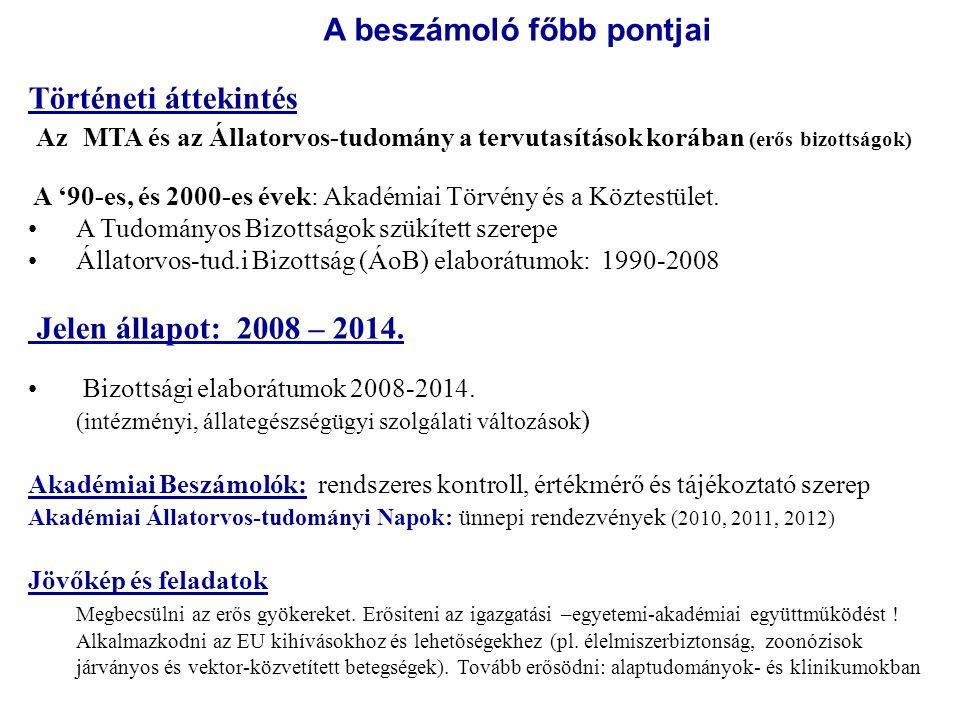 Történeti áttekintés Az MTA és az Állatorvos-tudomány a tervutasítások korában (erős bizottságok) A '90-es, és 2000-es évek: Akadémiai Törvény és a Köztestület.