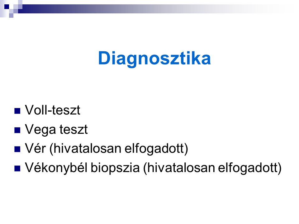 Diagnosztika Voll-teszt Vega teszt Vér (hivatalosan elfogadott) Vékonybél biopszia (hivatalosan elfogadott)