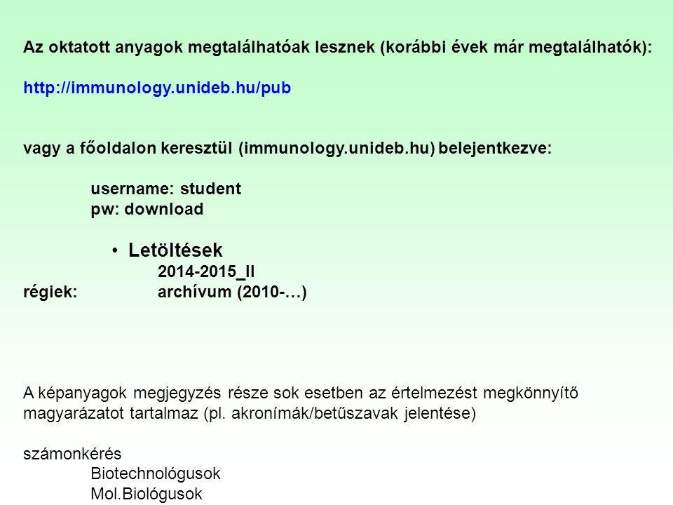Az oktatott anyagok megtalálhatóak lesznek (korábbi évek már megtalálhatók): http://immunology.unideb.hu/pub vagy a főoldalon keresztül (immunology.un
