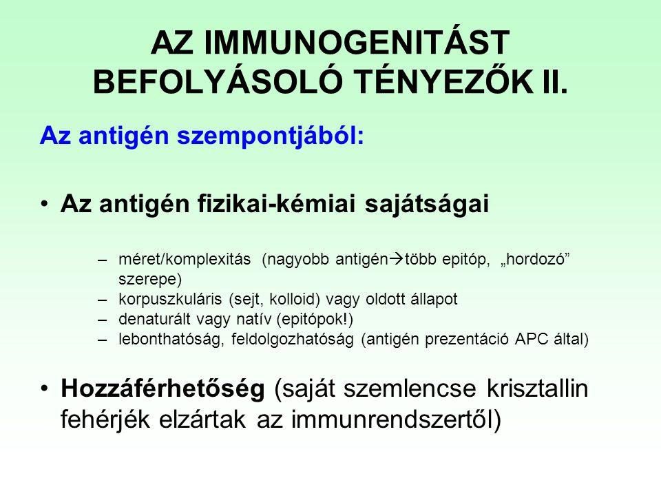 """Az antigén szempontjából: Az antigén fizikai-kémiai sajátságai –méret/komplexitás (nagyobb antigén  több epitóp, """"hordozó"""" szerepe) –korpuszkuláris ("""