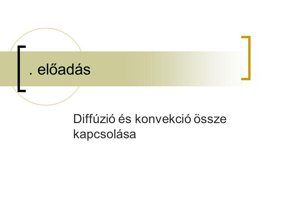 . előadás Diffúzió és konvekció össze kapcsolása
