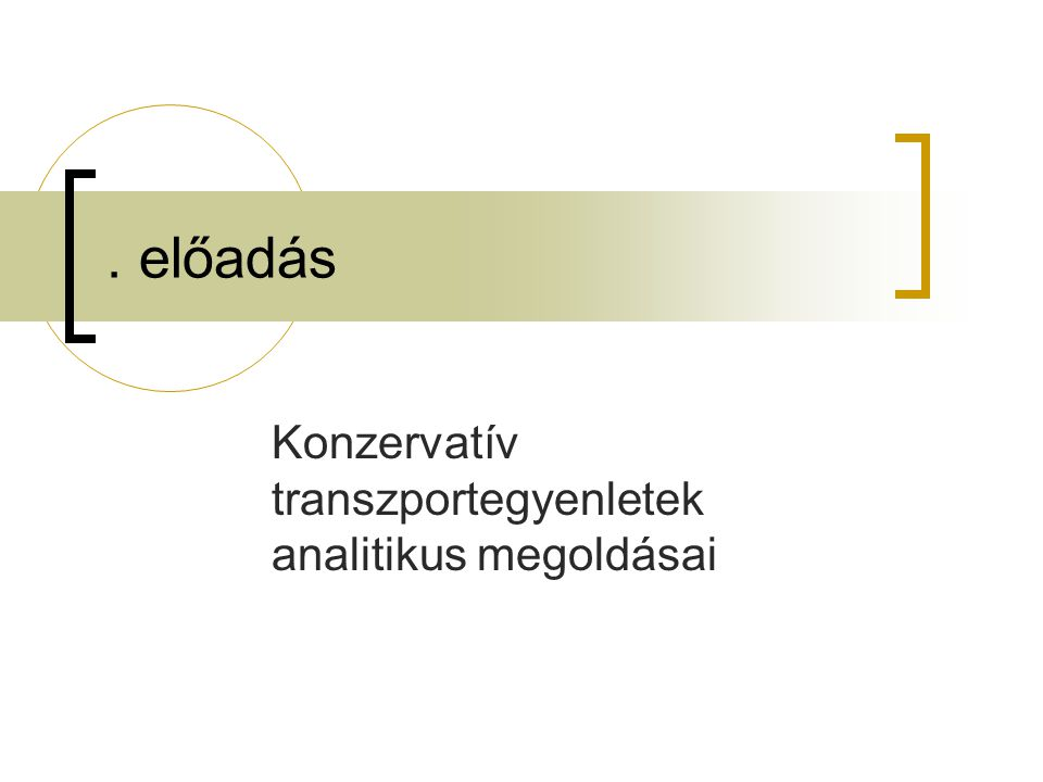 . előadás Konzervatív transzportegyenletek analitikus megoldásai