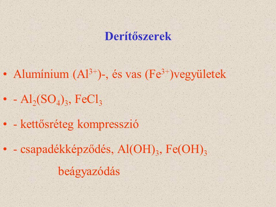 Derítőszerek Alumínium (Al 3+ )-, és vas (Fe 3+ )vegyületek - Al 2 (SO 4 ) 3, FeCl 3 - kettősréteg kompresszió - csapadékképződés, Al(OH) 3, Fe(OH) 3