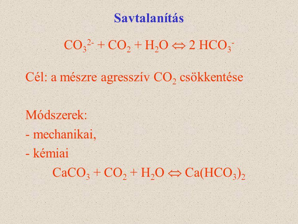Savtalanítás CO 3 2- + CO 2 + H 2 O  2 HCO 3 - Cél: a mészre agresszív CO 2 csökkentése Módszerek: - mechanikai, - kémiai CaCO 3 + CO 2 + H 2 O  Ca(