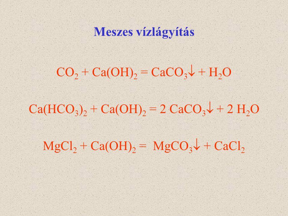 Meszes vízlágyítás CO 2 + Ca(OH) 2 = CaCO 3  + H 2 O Ca(HCO 3 ) 2 + Ca(OH) 2 = 2 CaCO 3  + 2 H 2 O MgCl 2 + Ca(OH) 2 = MgCO 3  + CaCl 2