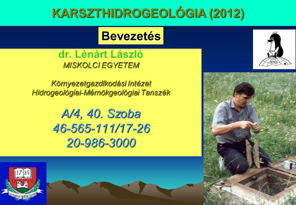 KARSZTHIDROGEOLÓGIA (2012) dr. Lénárt László MISKOLCI EGYETEM Környezetgazdlkodási Intézet Hidrogeológiai-Mérnökgeológiai Tanszék A/4, 40. Szoba 46-56