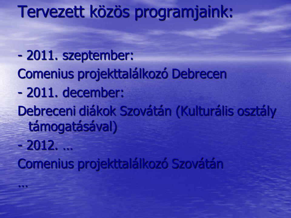 Tervezett közös programjaink: - 2011. szeptember: Comenius projekttalálkozó Debrecen - 2011.
