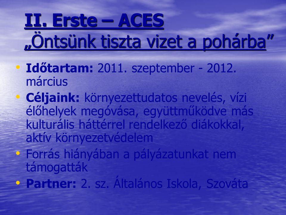 """II. Erste – ACES """"Öntsünk tiszta vizet a pohárba Időtartam: 2011."""