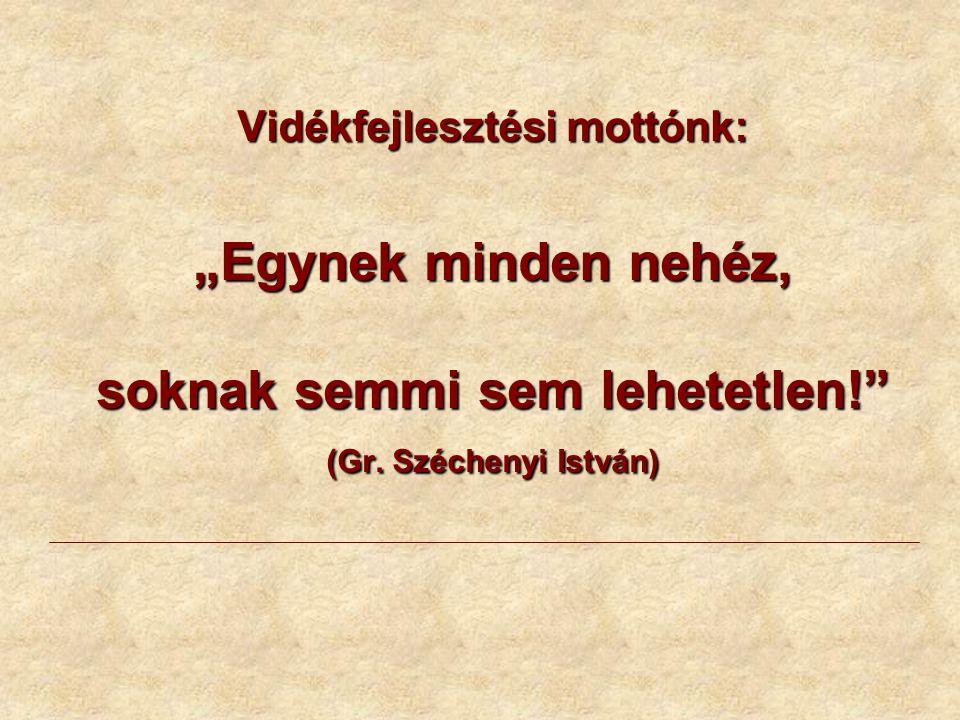 """Vidékfejlesztési mottónk: """"Egynek minden nehéz, soknak semmi sem lehetetlen!"""" (Gr. Széchenyi István)"""