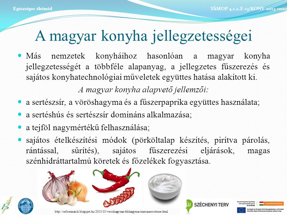 A magyar konyha jellegzetességei Más nemzetek konyháihoz hasonlóan a magyar konyha jellegzetességét a többféle alapanyag, a jellegzetes fűszerezés és sajátos konyhatechnológiai műveletek együttes hatása alakított ki.