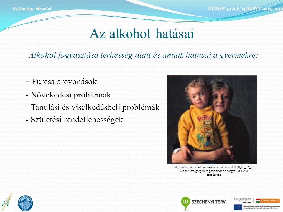 Az alkohol hatásai Alkohol fogyasztása terhesség alatt és annak hatásai a gyermekre: - Furcsa arcvonások - Növekedési problémák - Tanulási és viselkedésbeli problémák - Születési rendellenességek.