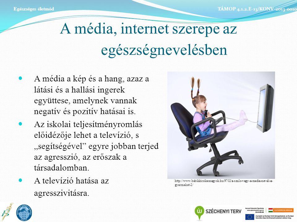 A média, internet szerepe az egészségnevelésben A média a kép és a hang, azaz a látási és a hallási ingerek együttese, amelynek vannak negatív és pozitív hatásai is.