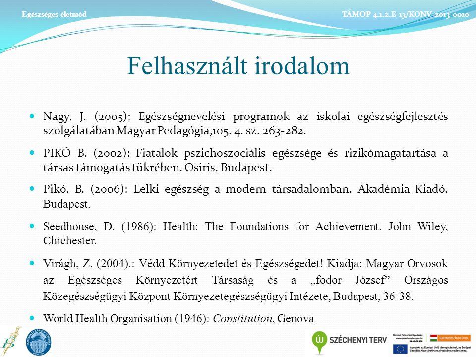 Felhasznált irodalom Nagy, J. (2005): Egészségnevelési programok az iskolai egészségfejlesztés szolgálatában Magyar Pedagógia,105. 4. sz. 263-282. PIK