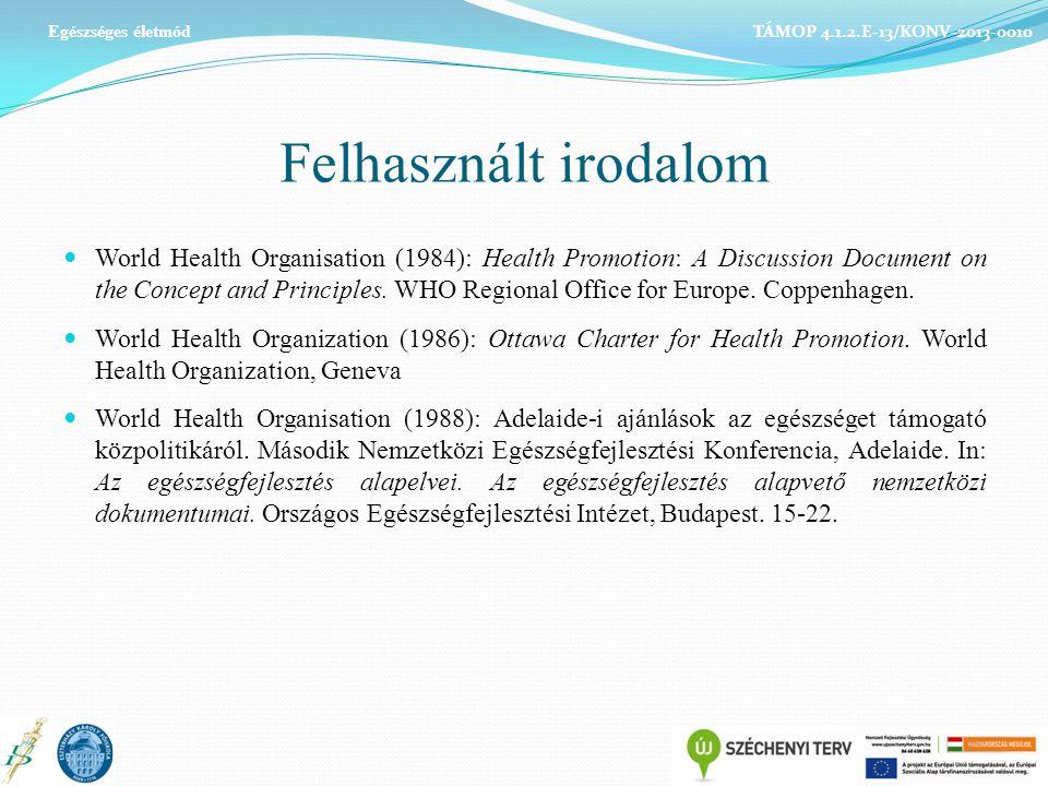 Felhasznált irodalom World Health Organisation (1984): Health Promotion: A Discussion Document on the Concept and Principles.