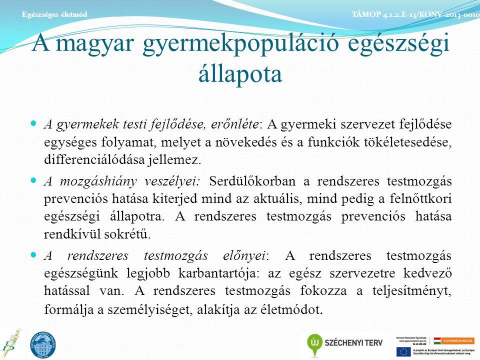 A magyar gyermekpopuláció egészségi állapota A gyermekek testi fejlődése, erőnléte: A gyermeki szervezet fejlődése egységes folyamat, melyet a növeked