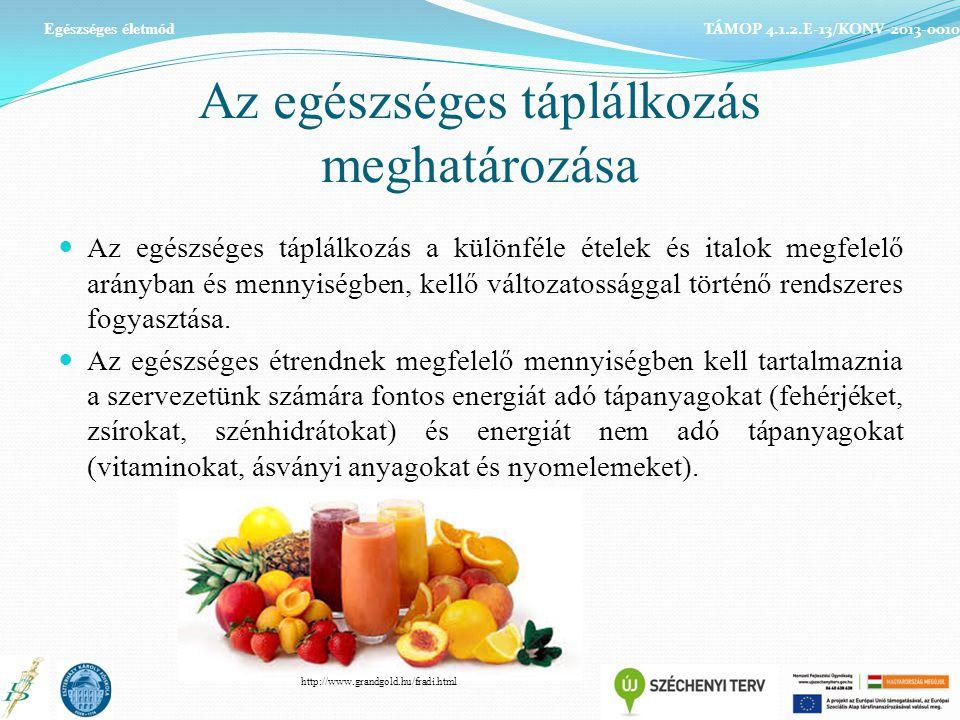 Az egészséges táplálkozás meghatározása Az egészséges táplálkozás a különféle ételek és italok megfelelő arányban és mennyiségben, kellő változatossággal történő rendszeres fogyasztása.