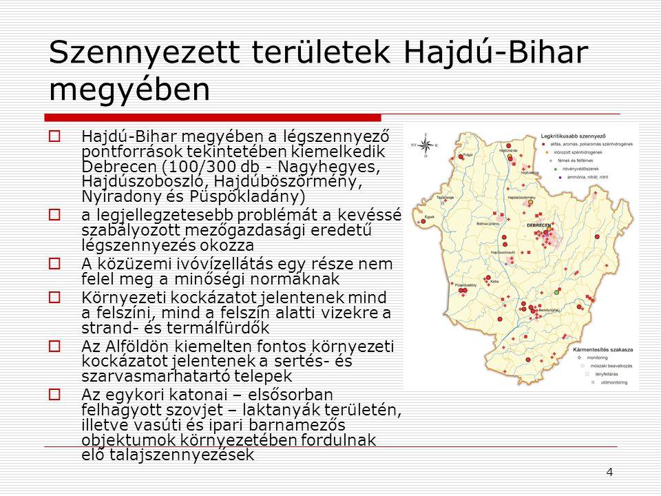 Szennyezett területek Hajdú-Bihar megyében  Hajdú-Bihar megyében a légszennyező pontforrások tekintetében kiemelkedik Debrecen (100/300 db - Nagyhegyes, Hajdúszoboszló, Hajdúböszörmény, Nyíradony és Püspökladány)  a legjellegzetesebb problémát a kevéssé szabályozott mezőgazdasági eredetű légszennyezés okozza  A közüzemi ivóvízellátás egy része nem felel meg a minőségi normáknak  Környezeti kockázatot jelentenek mind a felszíni, mind a felszín alatti vizekre a strand- és termálfürdők  Az Alföldön kiemelten fontos környezeti kockázatot jelentenek a sertés- és szarvasmarhatartó telepek  Az egykori katonai – elsősorban felhagyott szovjet – laktanyák területén, illetve vasúti és ipari barnamezős objektumok környezetében fordulnak elő talajszennyezések 4
