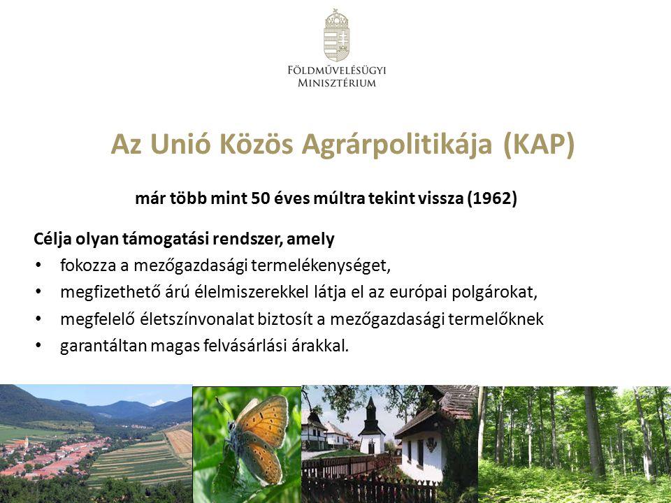 Az Unió Közös Agrárpolitikája (KAP) már több mint 50 éves múltra tekint vissza (1962) Célja olyan támogatási rendszer, amely fokozza a mezőgazdasági t