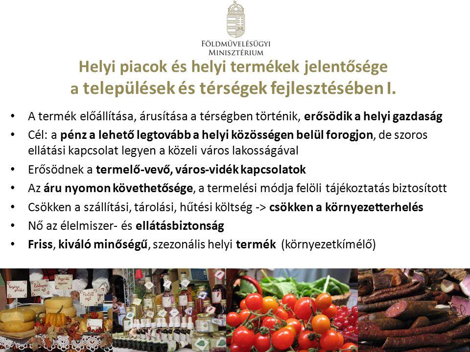Helyi piacok és helyi termékek jelentősége a települések és térségek fejlesztésében I. A termék előállítása, árusítása a térségben történik, erősödik