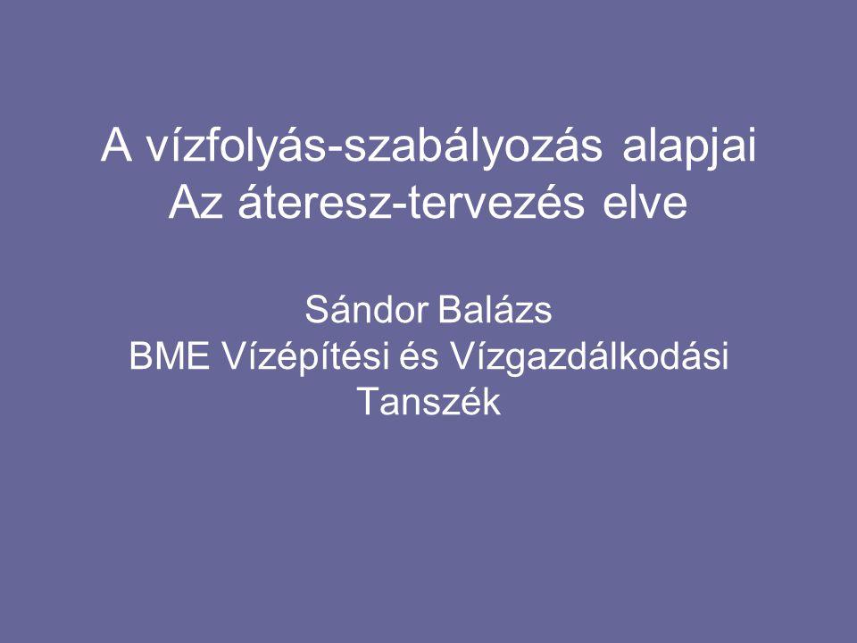 A vízfolyás-szabályozás alapjai Az áteresz-tervezés elve Sándor Balázs BME Vízépítési és Vízgazdálkodási Tanszék