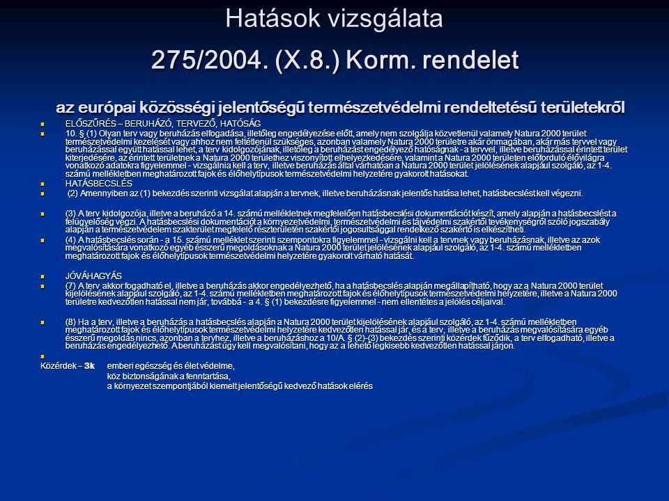 Hatások vizsgálata 275/2004. (X.8.) Korm. rendelet az európai közösségi jelentőségű természetvédelmi rendeltetésű területekről ELŐSZŰRÉS – BERUHÁZÓ, T