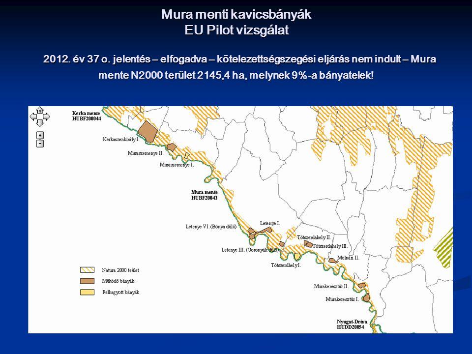 Mura menti kavicsbányák EU Pilot vizsgálat 2012. év 37 o. jelentés – elfogadva – kötelezettségszegési eljárás nem indult – Mura mente N2000 terület 21