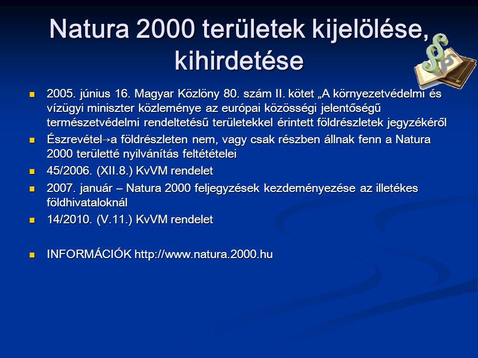"""Natura 2000 területek kijelölése, kihirdetése 2005. június 16. Magyar Közlöny 80. szám II. kötet """"A környezetvédelmi és vízügyi miniszter közleménye a"""