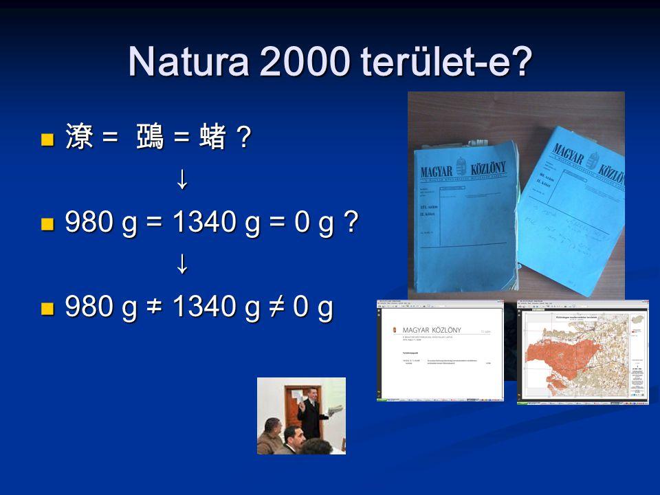 Natura 2000 terület-e? 潦 = 鵶 = 蝫 ? 潦 = 鵶 = 蝫 ?↓ 980 g = 1340 g = 0 g ? 980 g = 1340 g = 0 g ?↓ 980 g ≠ 1340 g ≠ 0 g 980 g ≠ 1340 g ≠ 0 g