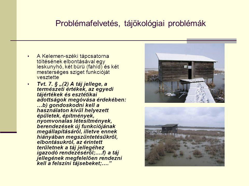 Problémafelvetés, tájökológiai problémák A Kelemen-széki tápcsatorna töltésének elbontásával egy leskunyhó, két bürü (fahíd) és két mesterséges sziget