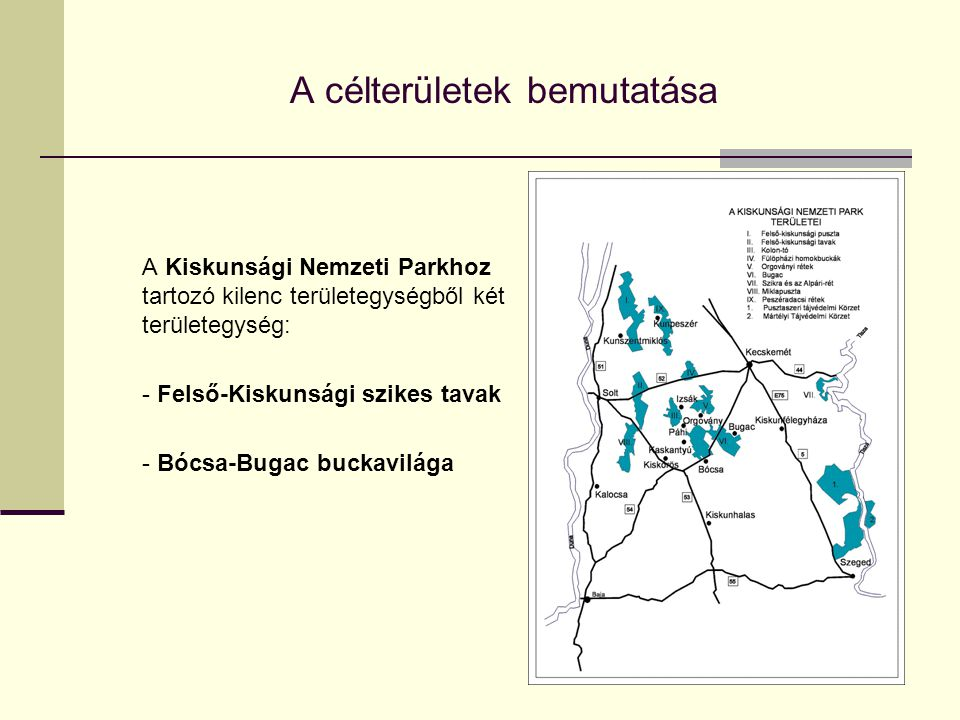 A célterületek bemutatása A Kiskunsági Nemzeti Parkhoz tartozó kilenc területegységből két területegység: - Felső-Kiskunsági szikes tavak - Bócsa-Buga