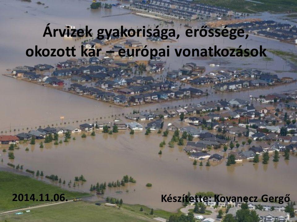 Árvizek gyakorisága, erőssége, okozott kár – európai vonatkozások 2014.11.06. Készítette: Kovanecz Gergő