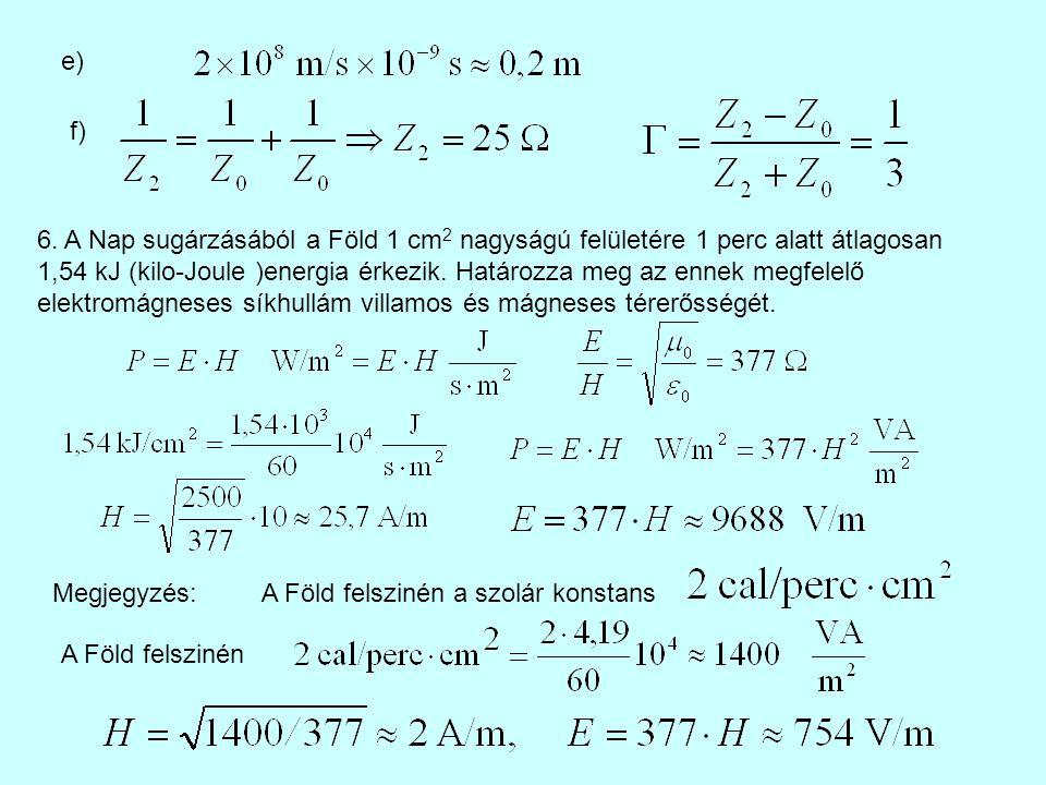e) f) 6. A Nap sugárzásából a Föld 1 cm 2 nagyságú felületére 1 perc alatt átlagosan 1,54 kJ (kilo-Joule )energia érkezik. Határozza meg az ennek megf