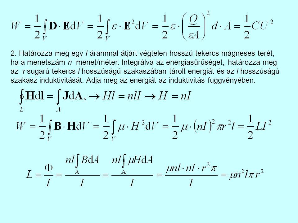 2. Határozza meg egy I árammal átjárt végtelen hosszú tekercs mágneses terét, ha a menetszám n menet/méter. Integrálva az energiasűrűséget, határozza