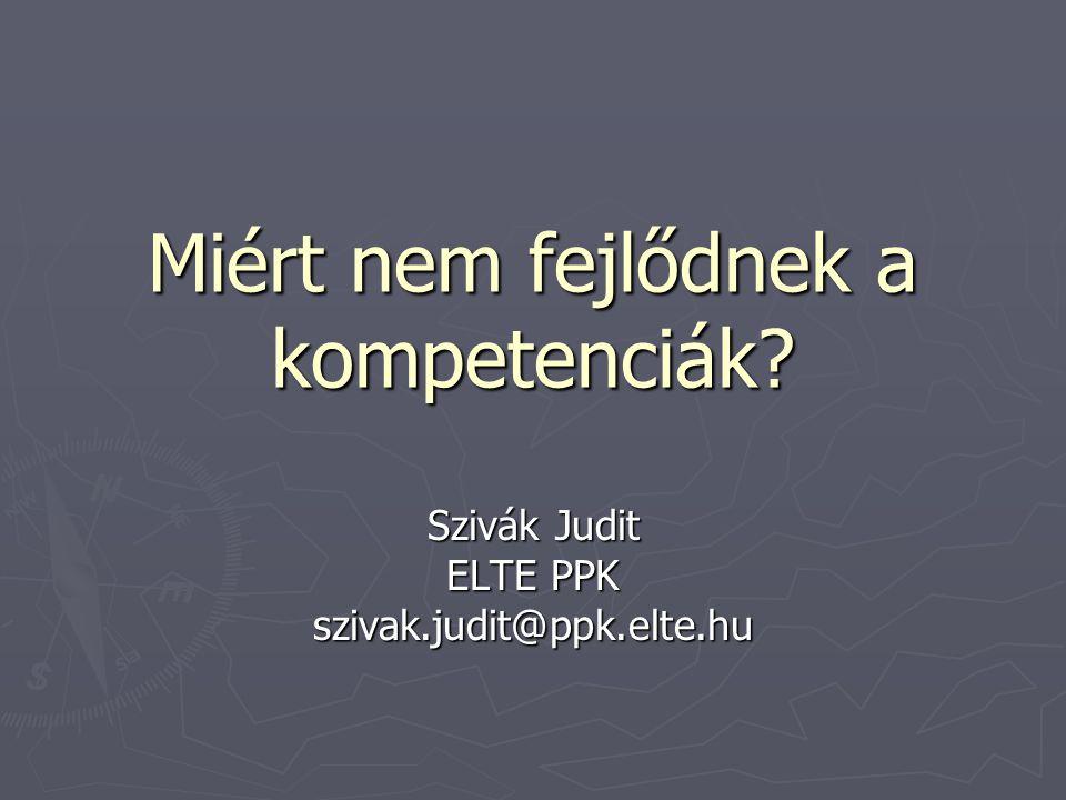 Miért nem fejlődnek a kompetenciák? Szivák Judit ELTE PPK szivak.judit@ppk.elte.hu
