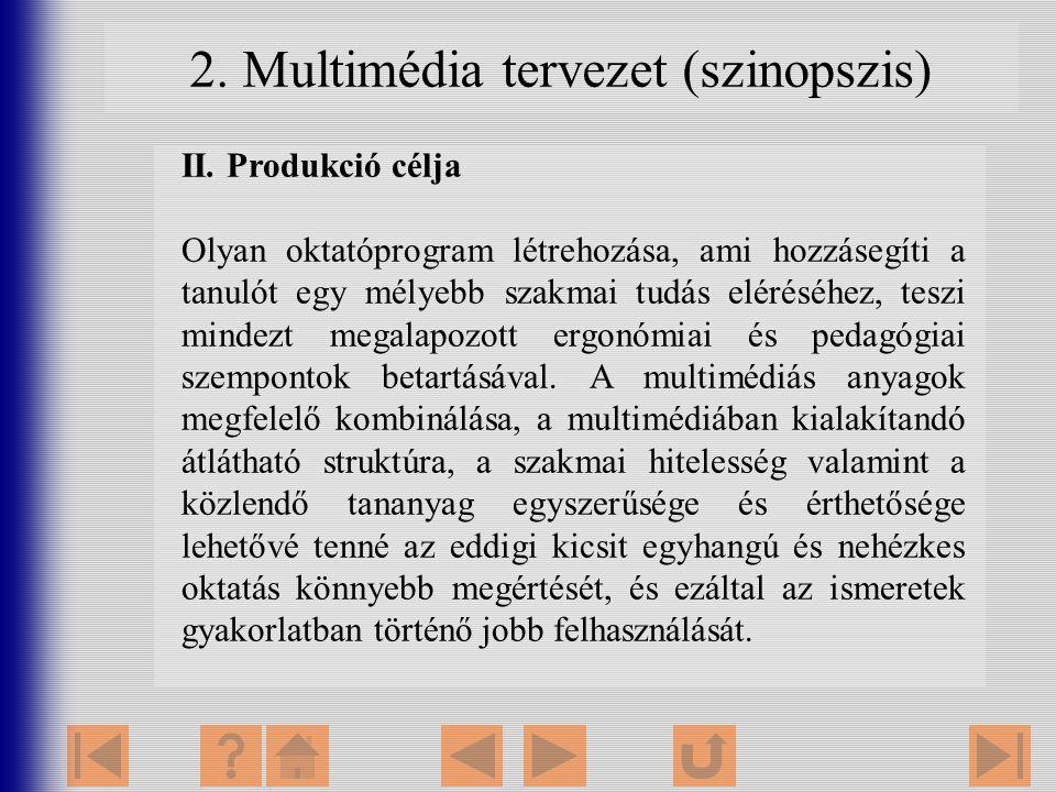2. Multimédia tervezet (szinopszis) II. Produkció célja Olyan oktatóprogram létrehozása, ami hozzásegíti a tanulót egy mélyebb szakmai tudás eléréséhe