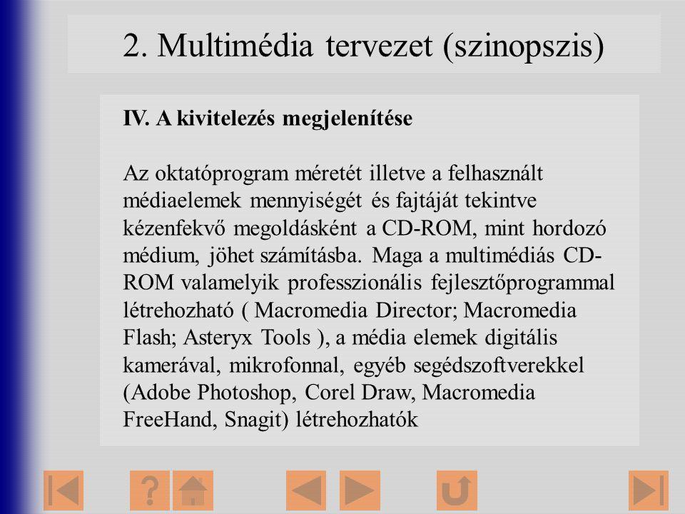 2. Multimédia tervezet (szinopszis) IV. A kivitelezés megjelenítése Az oktatóprogram méretét illetve a felhasznált médiaelemek mennyiségét és fajtáját