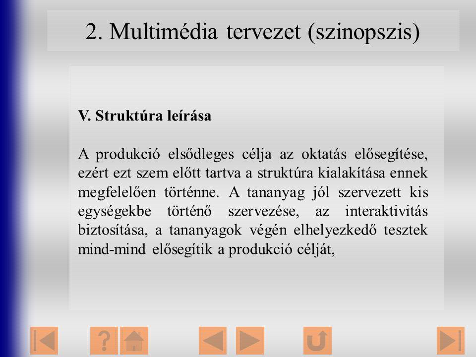 2. Multimédia tervezet (szinopszis) V. Struktúra leírása A produkció elsődleges célja az oktatás elősegítése, ezért ezt szem előtt tartva a struktúra