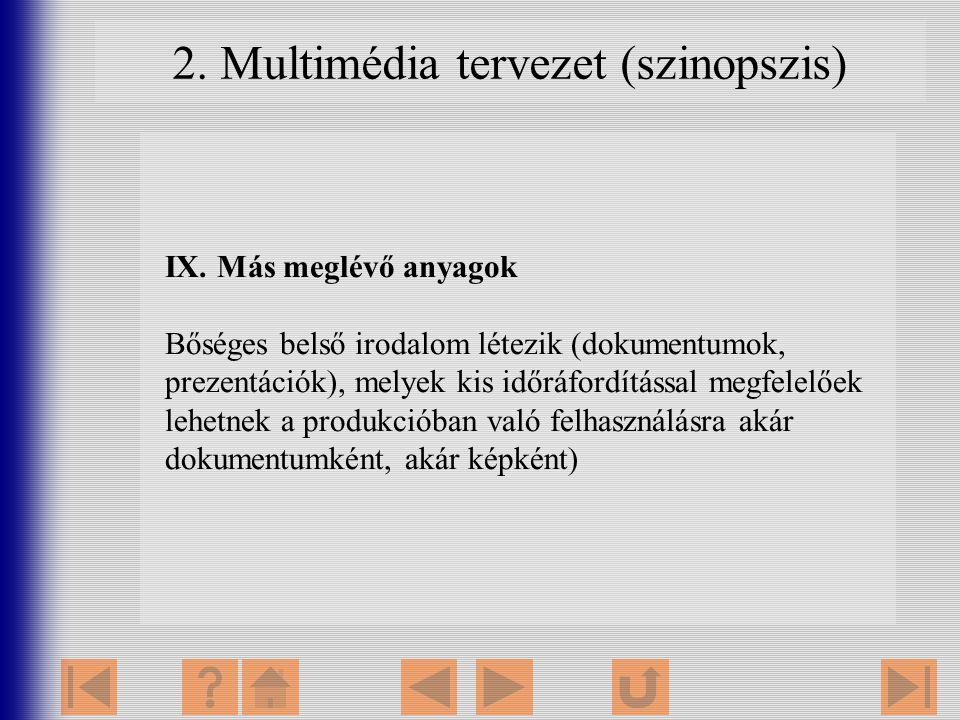 2. Multimédia tervezet (szinopszis) IX. Más meglévő anyagok Bőséges belső irodalom létezik (dokumentumok, prezentációk), melyek kis időráfordítással m