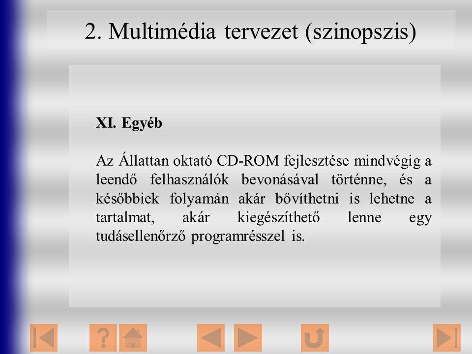 2. Multimédia tervezet (szinopszis) XI. Egyéb Az Állattan oktató CD-ROM fejlesztése mindvégig a leendő felhasználók bevonásával történne, és a későbbi