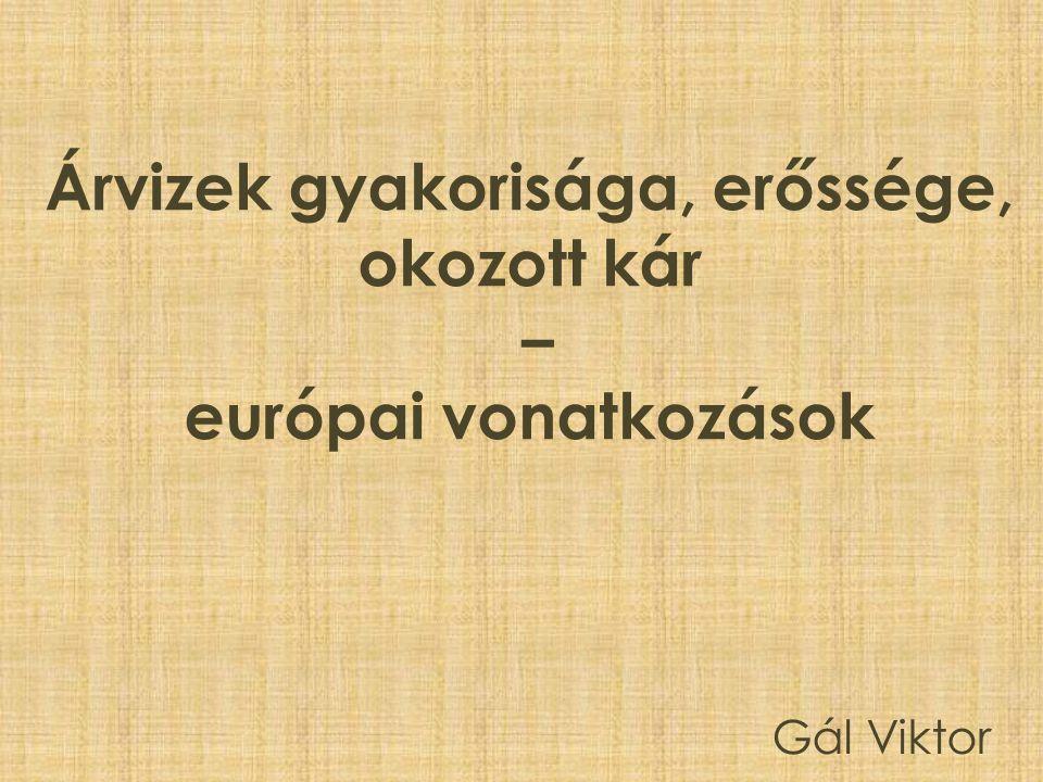 Árvizek gyakorisága, erőssége, okozott kár – európai vonatkozások Gál Viktor