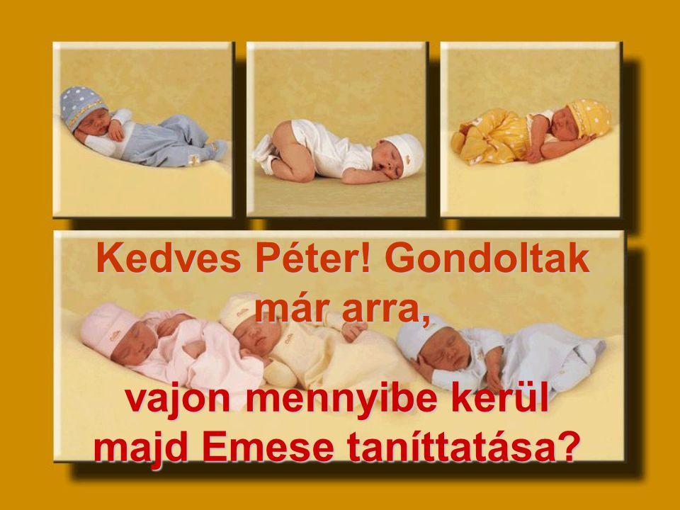 Kedves Péter! Gondoltak már arra, vajon mennyibe kerül majd Emese taníttatása?