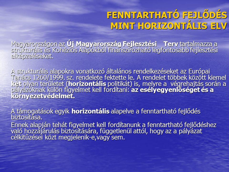 FENNTARTHATÓ FEJLŐDÉS MINT HORIZONTÁLIS ELV Magyarországon az Új Magyarország Fejlesztési Terv tartalmazza a strukturális és Kohéziós Alapokból finans