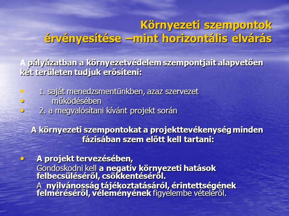 Környezeti szempontok érvényesítése –mint horizontális elvárás pályázatban a környezetvédelem szempontjait alapvetően A pályázatban a környezetvédelem