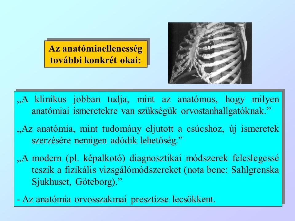 Objektív nehézség: orvosi végzettséggel rendelkező és klinikai szemlélettel oktató anatómusok hiánya.