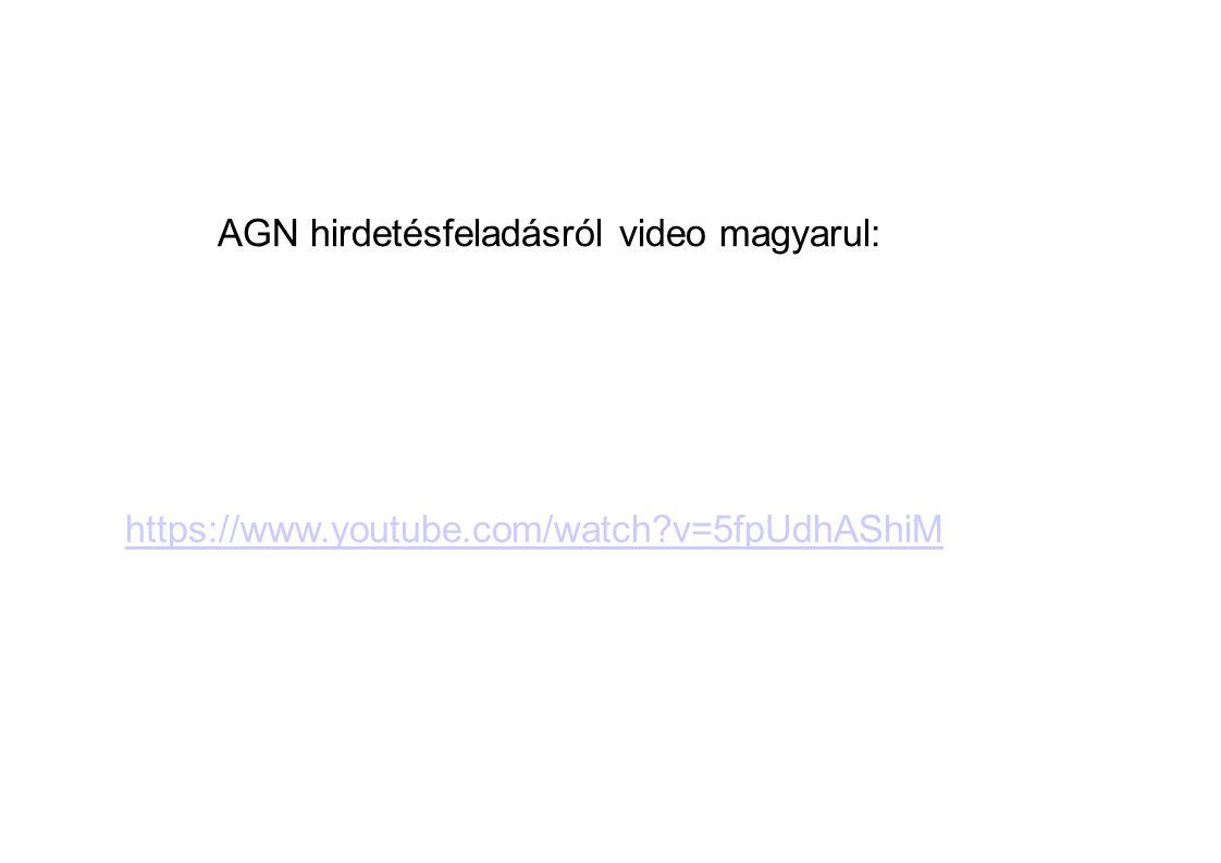 AGN hirdetésfeladásról video magyarul: https://www.youtube.com/watch v=5fpUdhAShiM